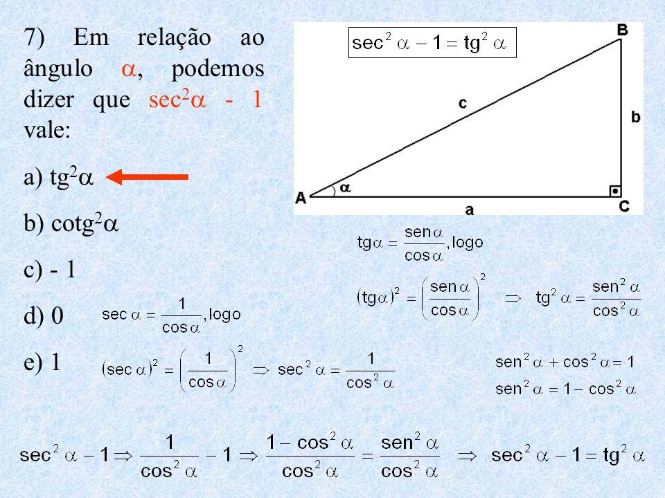 7) Em relação ao ângulo a, podemos dizer que sec2a - 1 vale: