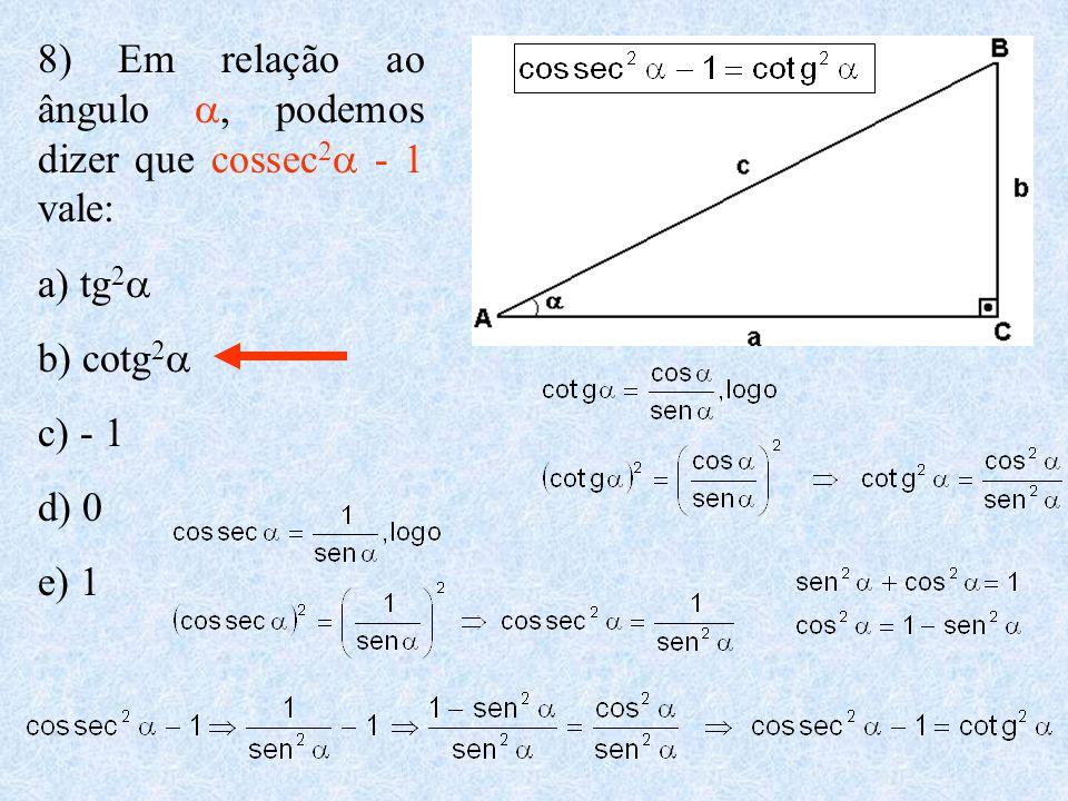 8) Em relação ao ângulo a, podemos dizer que cossec2a - 1 vale: