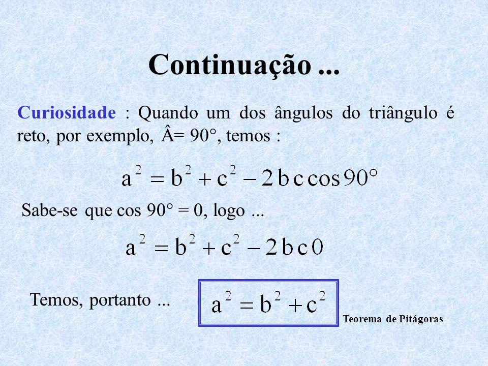 Continuação ... Curiosidade : Quando um dos ângulos do triângulo é reto, por exemplo, Â= 90°, temos :