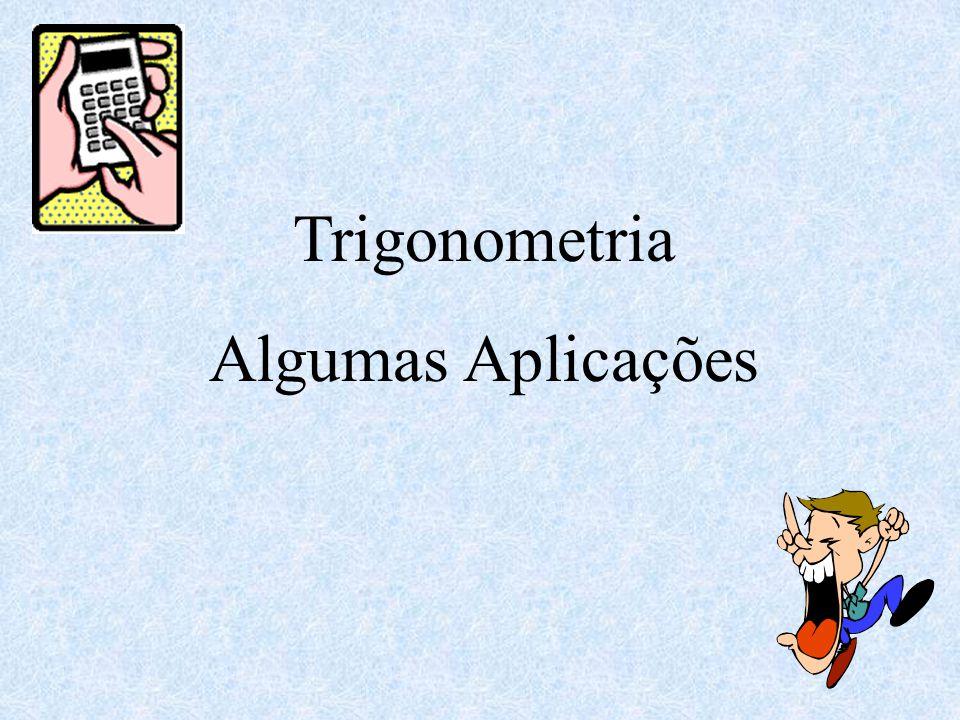Trigonometria Algumas Aplicações
