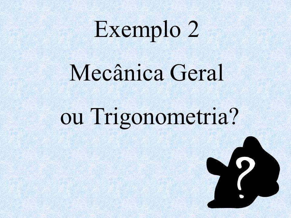 Exemplo 2 Mecânica Geral ou Trigonometria