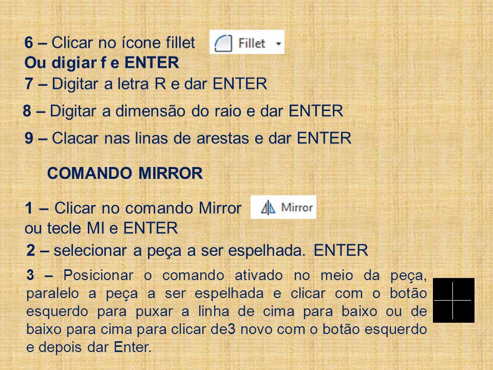6 – Clicar no ícone fillet Ou digiar f e ENTER