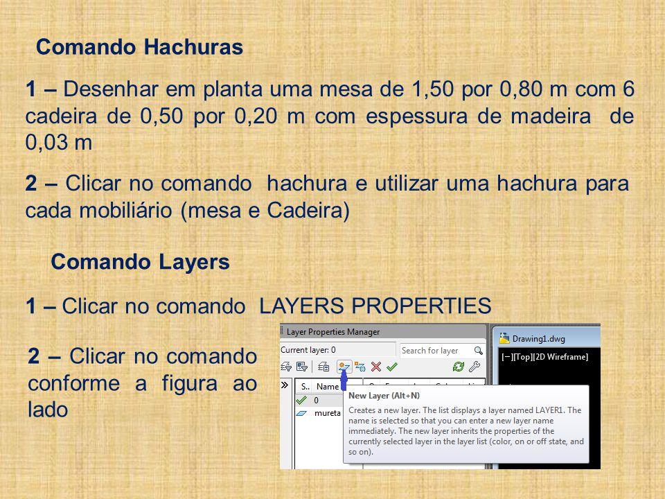 Comando Hachuras 1 – Desenhar em planta uma mesa de 1,50 por 0,80 m com 6 cadeira de 0,50 por 0,20 m com espessura de madeira de 0,03 m.