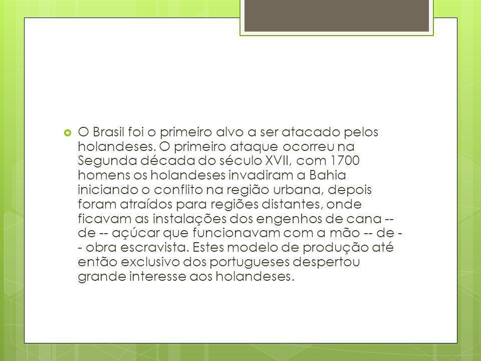 O Brasil foi o primeiro alvo a ser atacado pelos holandeses