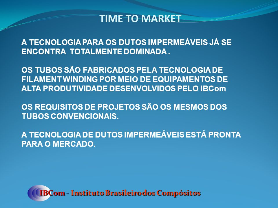 TIME TO MARKET A TECNOLOGIA PARA OS DUTOS IMPERMEÁVEIS JÁ SE ENCONTRA TOTALMENTE DOMINADA .