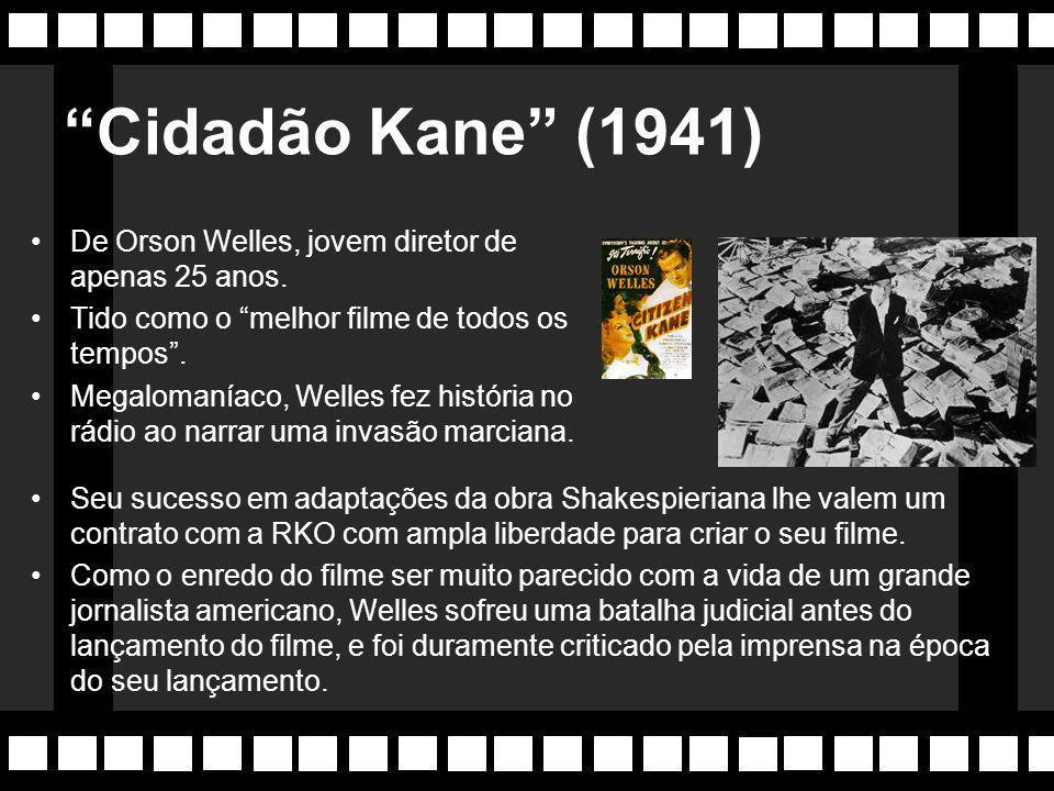 Cidadão Kane (1941) De Orson Welles, jovem diretor de apenas 25 anos. Tido como o melhor filme de todos os tempos .