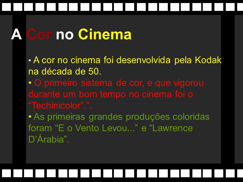 A Cor no Cinema A cor no cinema foi desenvolvida pela Kodak na década de 50.
