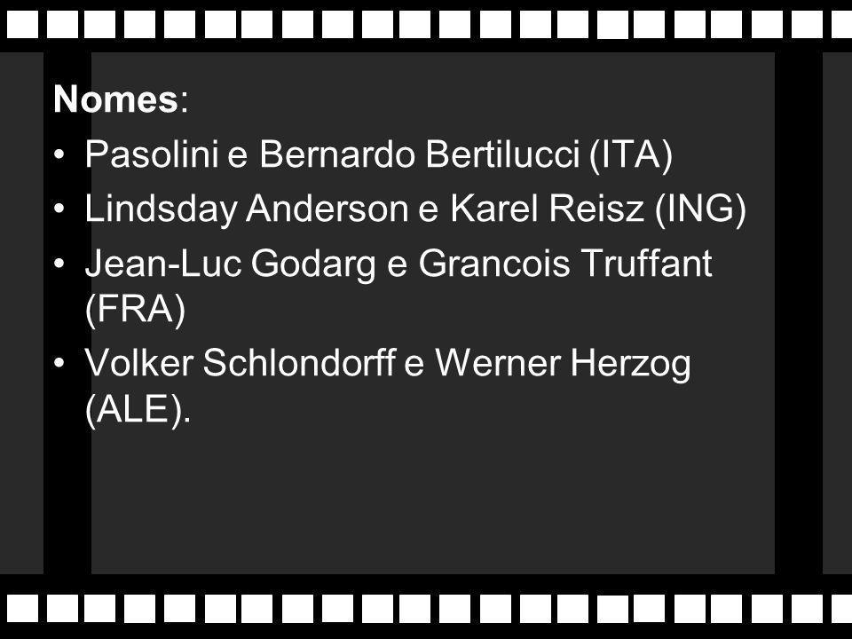 Nomes: Pasolini e Bernardo Bertilucci (ITA) Lindsday Anderson e Karel Reisz (ING) Jean-Luc Godarg e Grancois Truffant (FRA)