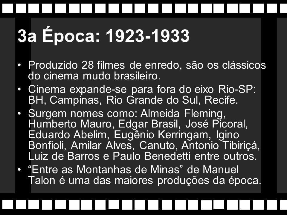 3a Época: 1923-1933 Produzido 28 filmes de enredo, são os clássicos do cinema mudo brasileiro.