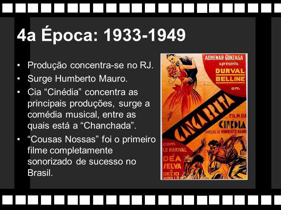 4a Época: 1933-1949 Produção concentra-se no RJ. Surge Humberto Mauro.