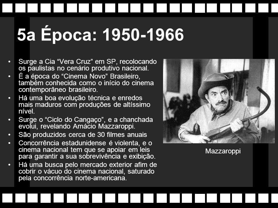 5a Época: 1950-1966 Surge a Cia Vera Cruz em SP, recolocando os paulistas no cenário produtivo nacional.