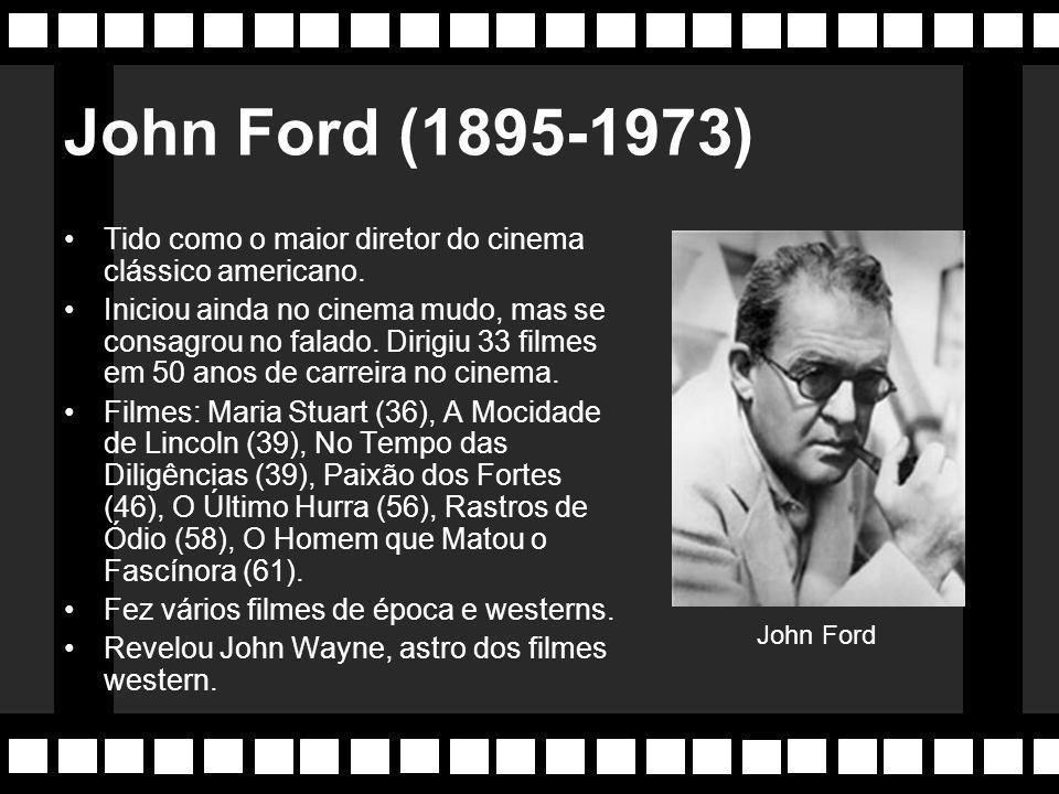 John Ford (1895-1973) Tido como o maior diretor do cinema clássico americano.