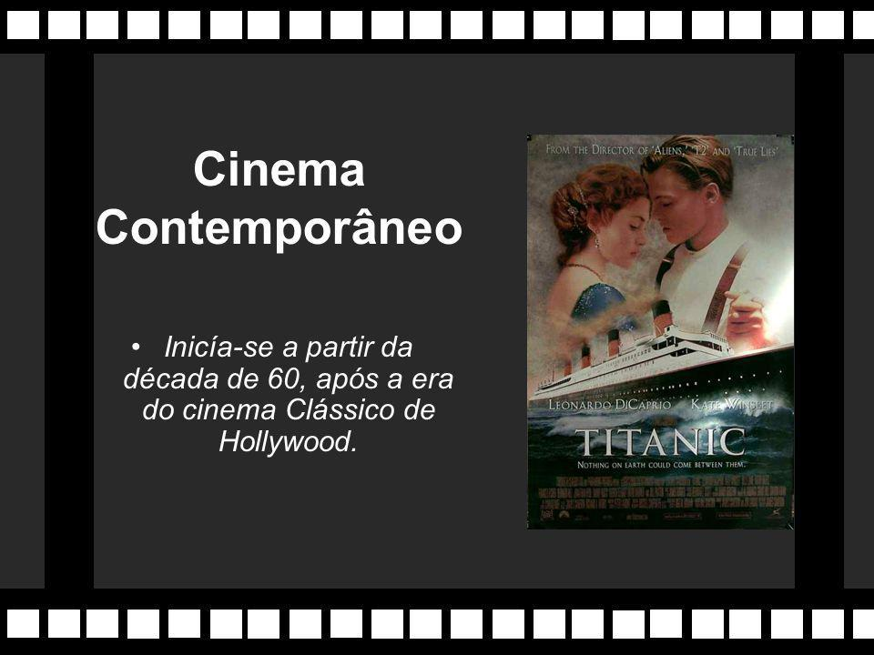 Cinema Contemporâneo Inicía-se a partir da década de 60, após a era do cinema Clássico de Hollywood.