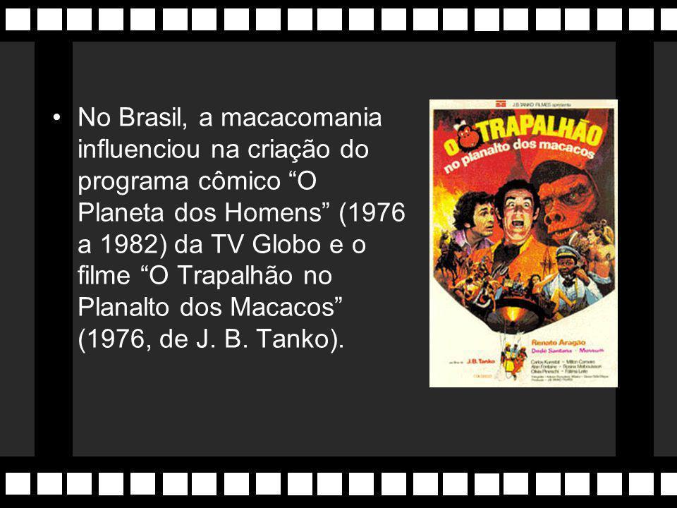 No Brasil, a macacomania influenciou na criação do programa cômico O Planeta dos Homens (1976 a 1982) da TV Globo e o filme O Trapalhão no Planalto dos Macacos (1976, de J.