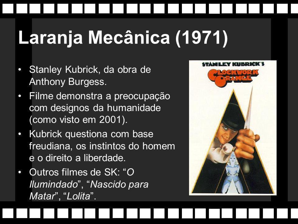 Laranja Mecânica (1971) Stanley Kubrick, da obra de Anthony Burgess.