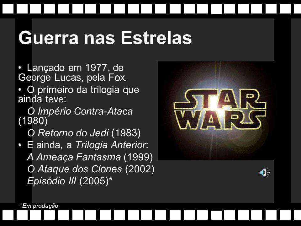 Guerra nas Estrelas Lançado em 1977, de George Lucas, pela Fox.