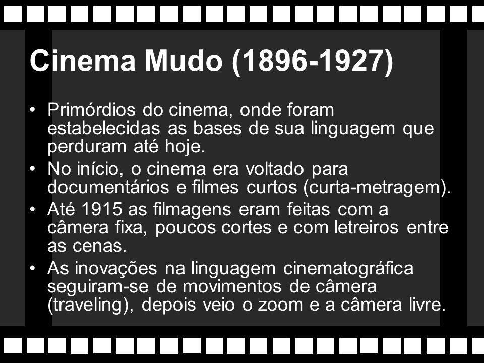 Cinema Mudo (1896-1927) Primórdios do cinema, onde foram estabelecidas as bases de sua linguagem que perduram até hoje.