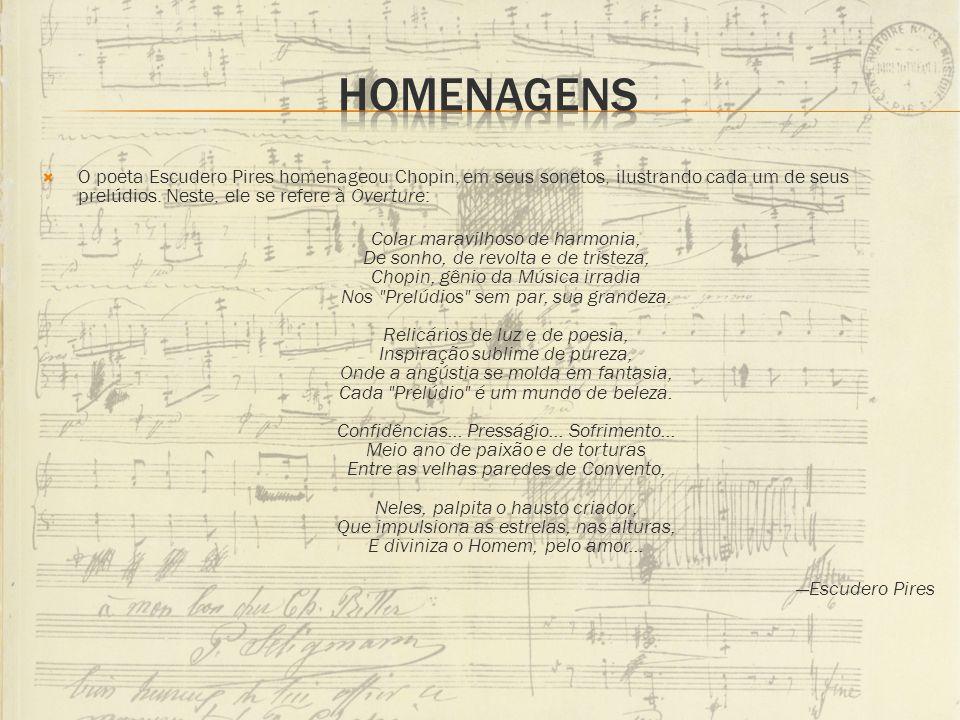 Homenagens O poeta Escudero Pires homenageou Chopin, em seus sonetos, ilustrando cada um de seus prelúdios. Neste, ele se refere à Overture: