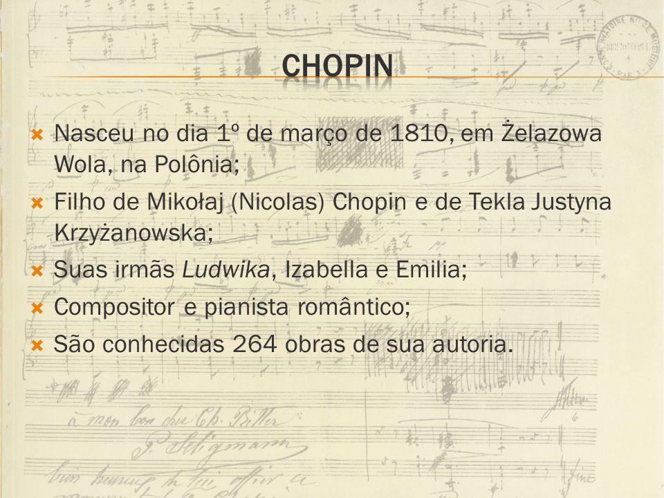 CHOPIN Nasceu no dia 1º de março de 1810, em Żelazowa Wola, na Polônia; Filho de Mikołaj (Nicolas) Chopin e de Tekla Justyna Krzyżanowska;