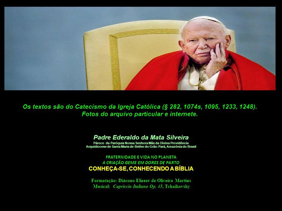 Os textos são do Catecismo da Igreja Católica (§ 282, 1074s, 1095, 1233, 1248). Fotos do arquivo particular e internete.