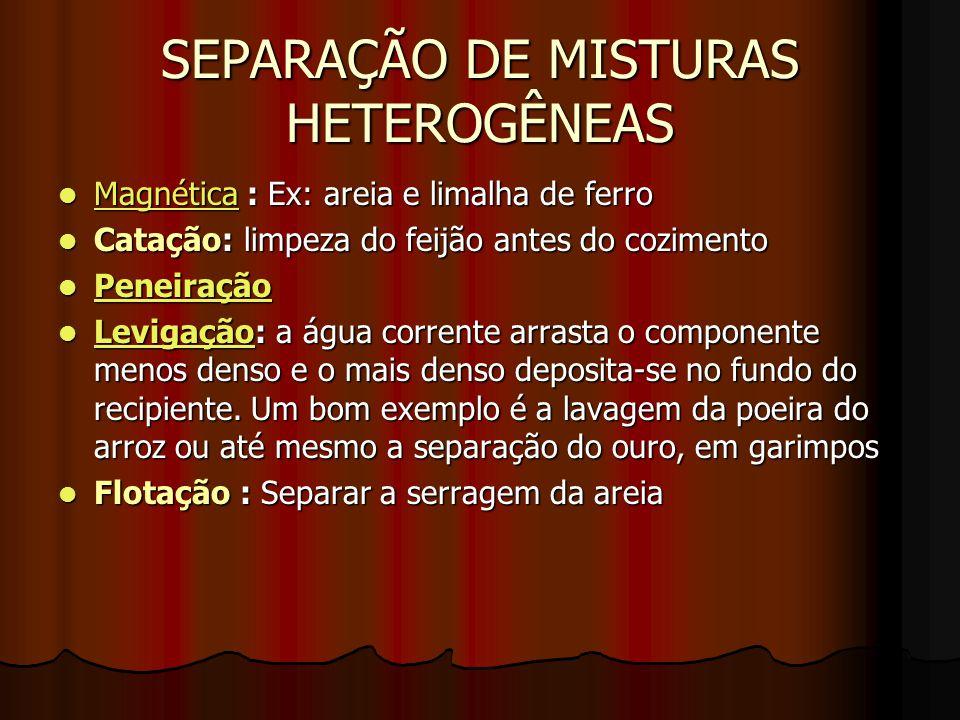 SEPARAÇÃO DE MISTURAS HETEROGÊNEAS