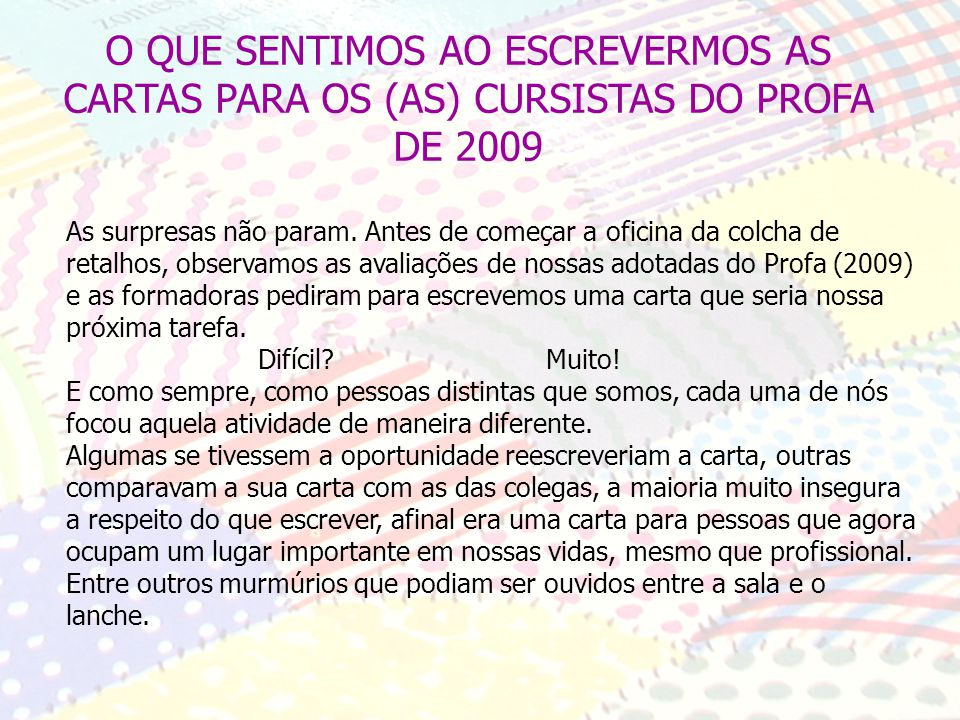 O QUE SENTIMOS AO ESCREVERMOS AS CARTAS PARA OS (AS) CURSISTAS DO PROFA DE 2009