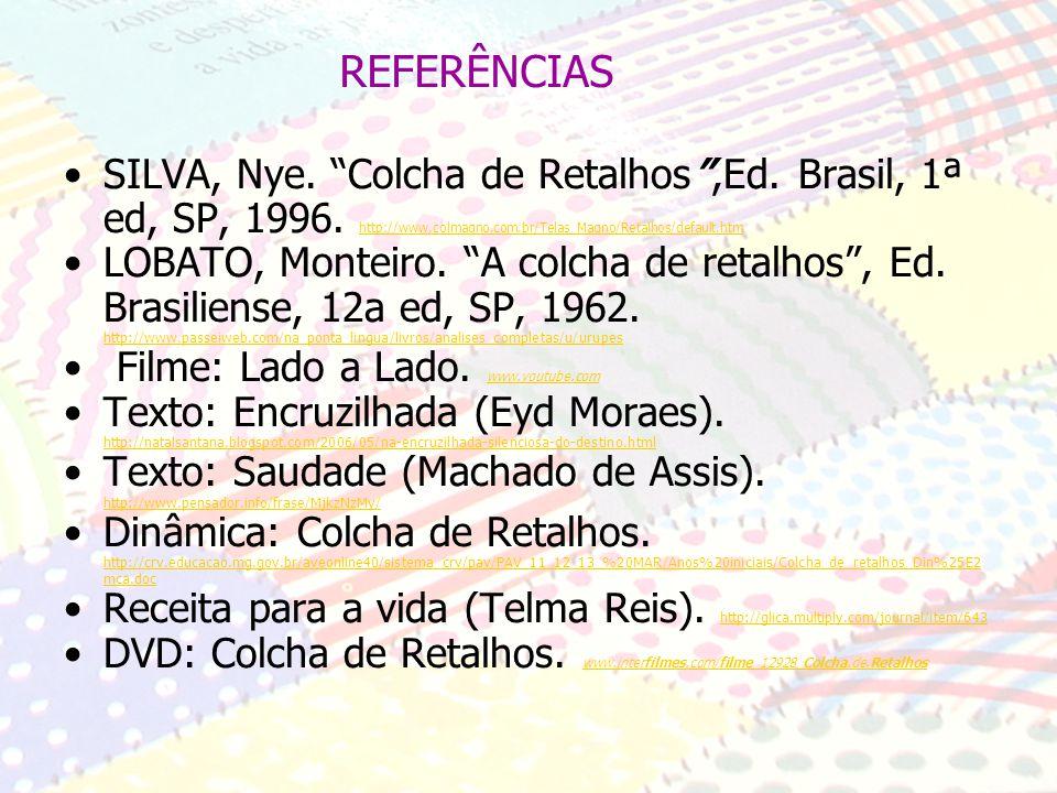 REFERÊNCIAS SILVA, Nye. Colcha de Retalhos ,Ed. Brasil, 1ª ed, SP, 1996. http://www.colmagno.com.br/Telas_Magno/Retalhos/default.htm.