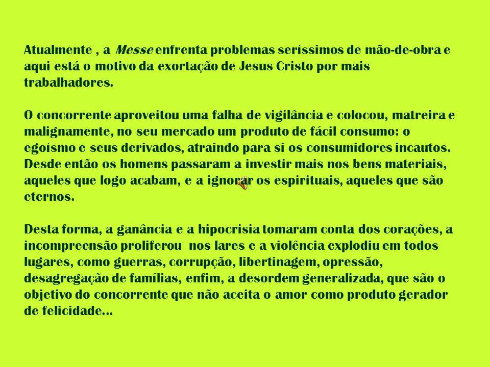 Atualmente , a Messe enfrenta problemas seríssimos de mão-de-obra e aqui está o motivo da exortação de Jesus Cristo por mais trabalhadores.