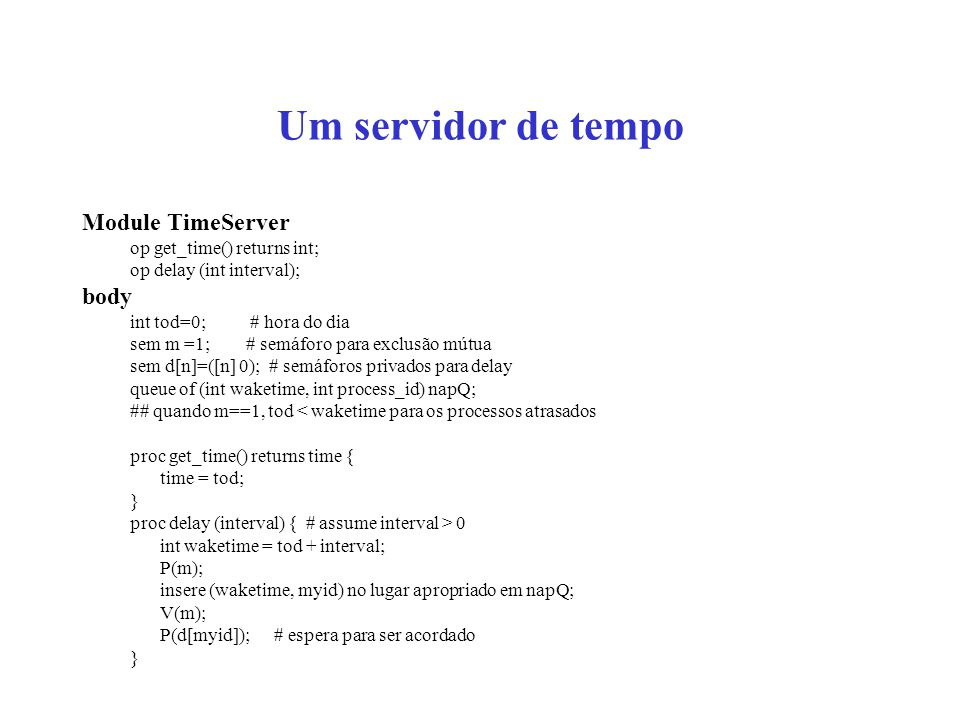 Um servidor de tempo Module TimeServer body op get_time() returns int;