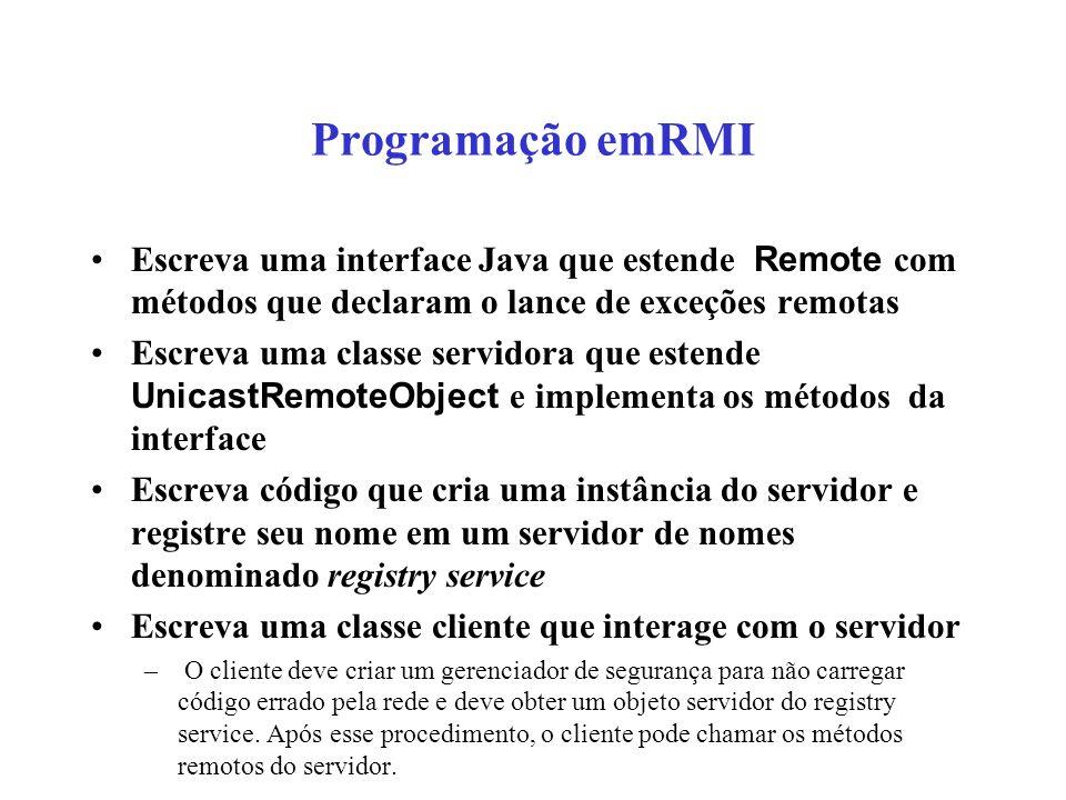 Programação emRMI Escreva uma interface Java que estende Remote com métodos que declaram o lance de exceções remotas.