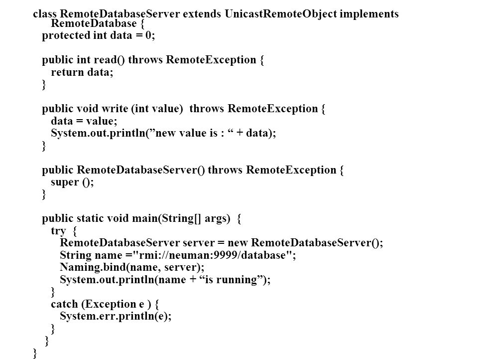 class RemoteDatabaseServer extends UnicastRemoteObject implements RemoteDatabase {
