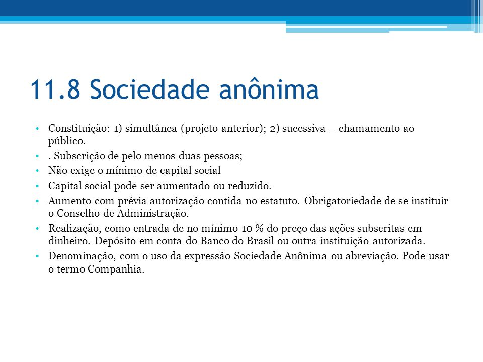 11.8 Sociedade anônima Constituição: 1) simultânea (projeto anterior); 2) sucessiva – chamamento ao público.