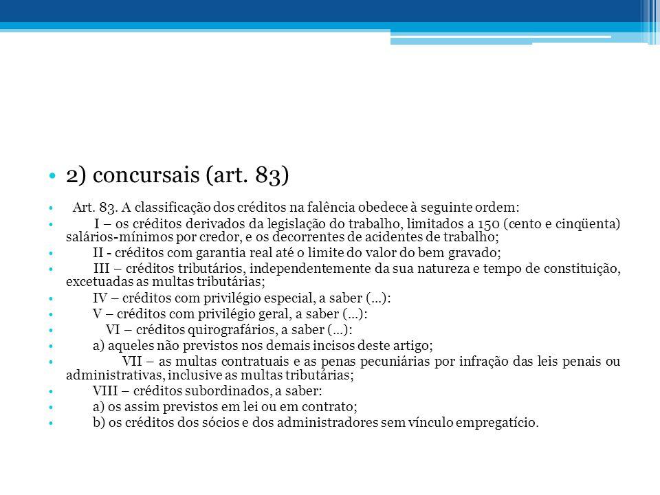 2) concursais (art. 83) Art. 83. A classificação dos créditos na falência obedece à seguinte ordem:
