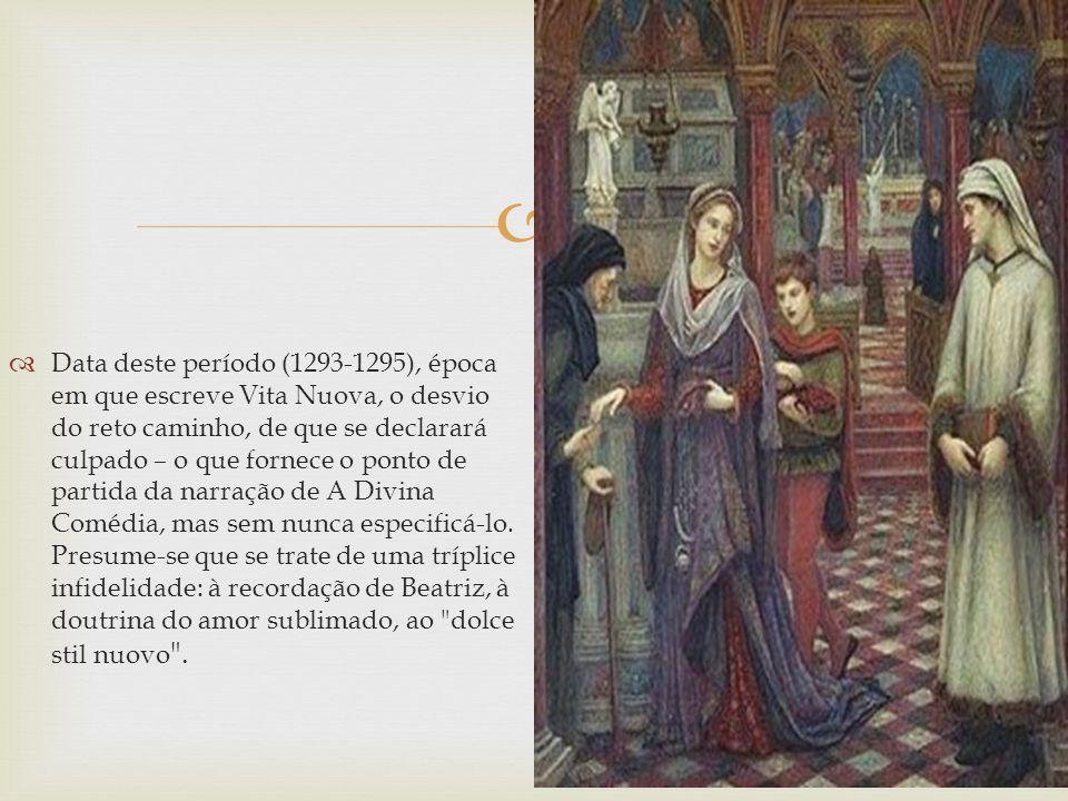 Data deste período (1293-1295), época em que escreve Vita Nuova, o desvio do reto caminho, de que se declarará culpado – o que fornece o ponto de partida da narração de A Divina Comédia, mas sem nunca especificá-lo.