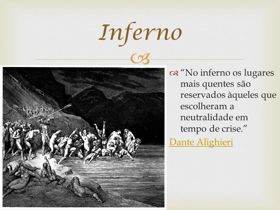 Inferno No inferno os lugares mais quentes são reservados àqueles que escolheram a neutralidade em tempo de crise.