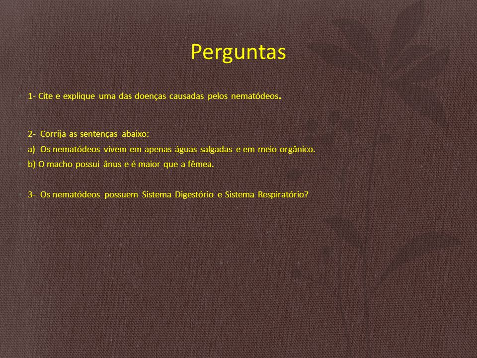 Perguntas 1- Cite e explique uma das doenças causadas pelos nematódeos. 2- Corrija as sentenças abaixo: