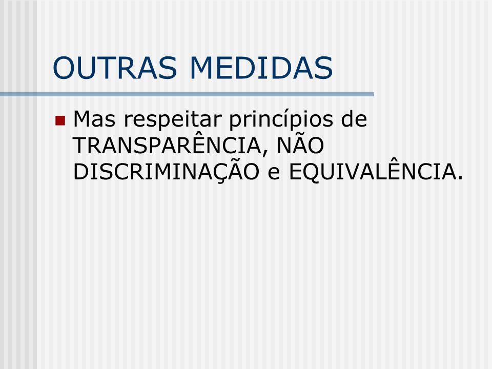 OUTRAS MEDIDAS Mas respeitar princípios de TRANSPARÊNCIA, NÃO DISCRIMINAÇÃO e EQUIVALÊNCIA.