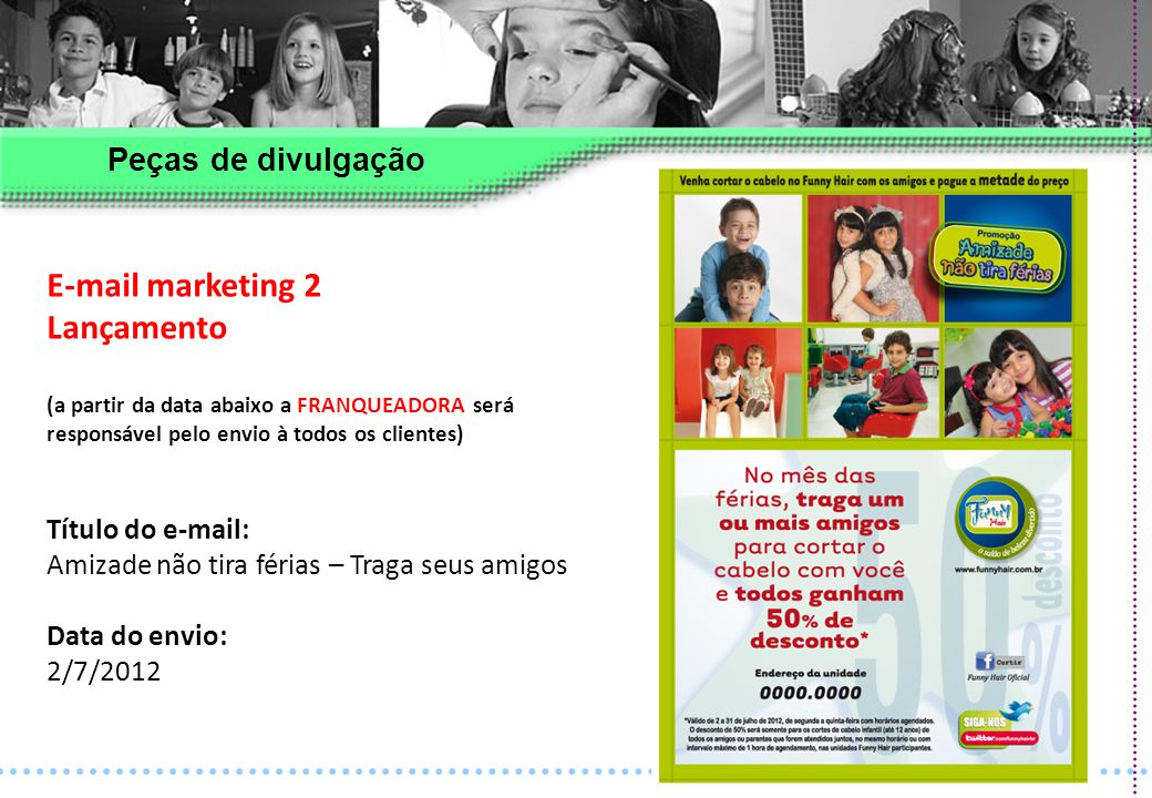 E-mail marketing 2 Lançamento Peças de divulgação Título do e-mail: