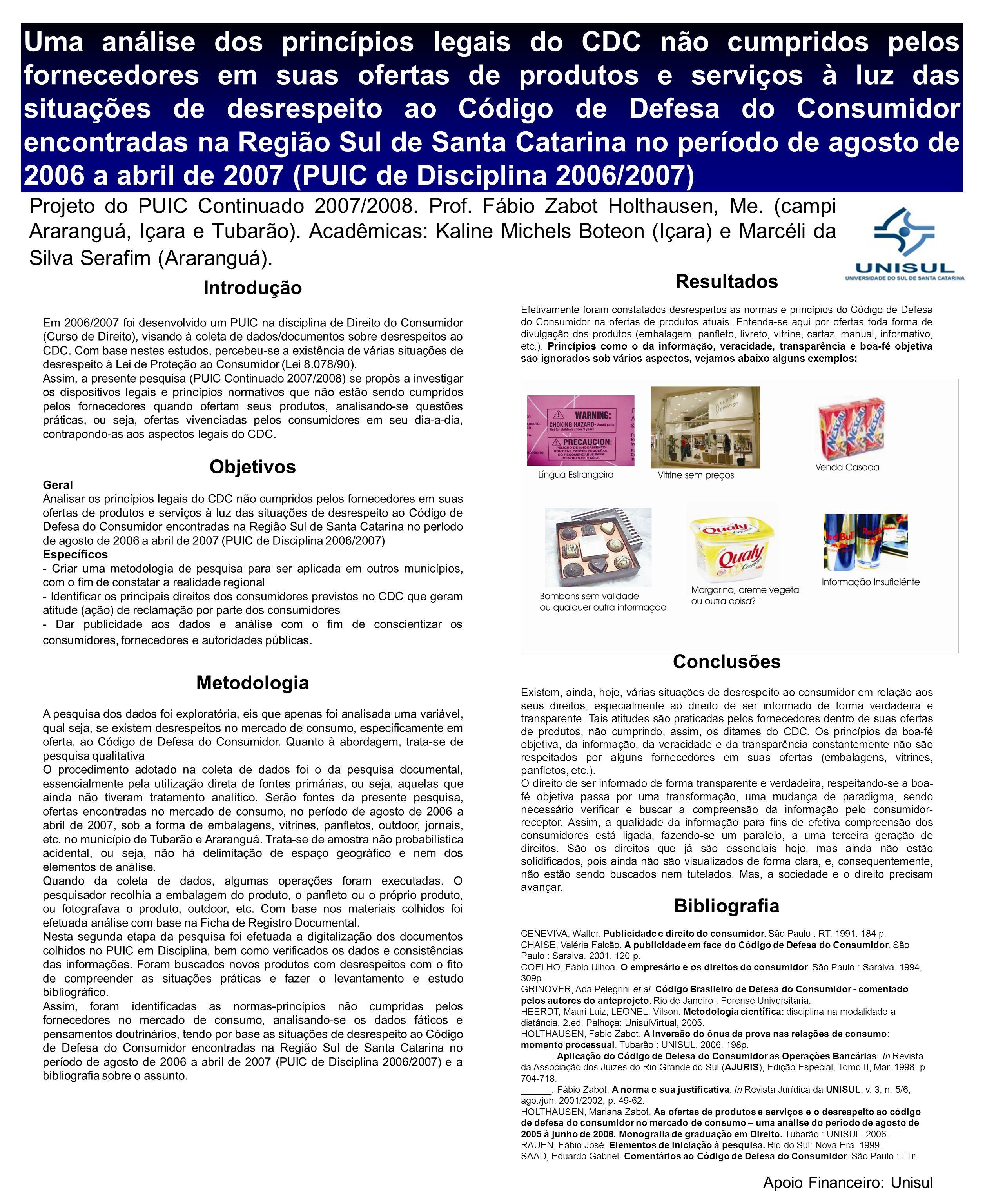 Uma análise dos princípios legais do CDC não cumpridos pelos fornecedores em suas ofertas de produtos e serviços à luz das situações de desrespeito ao Código de Defesa do Consumidor encontradas na Região Sul de Santa Catarina no período de agosto de 2006 a abril de 2007 (PUIC de Disciplina 2006/2007)