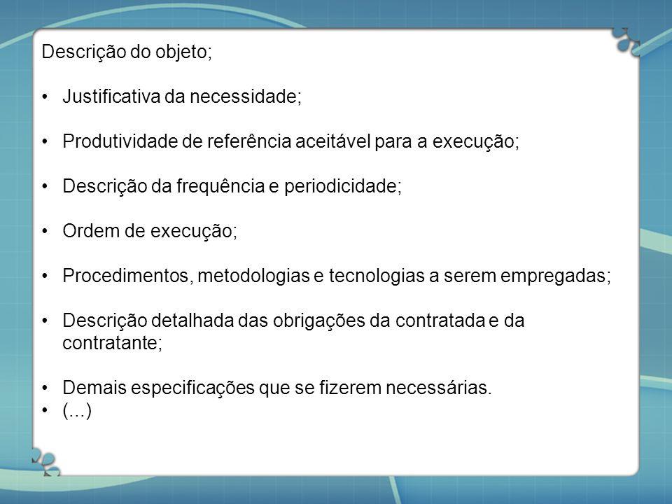 Descrição do objeto; Justificativa da necessidade; Produtividade de referência aceitável para a execução;