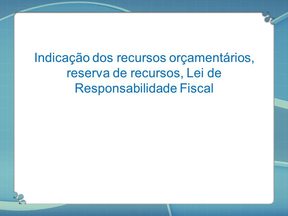 Indicação dos recursos orçamentários, reserva de recursos, Lei de Responsabilidade Fiscal
