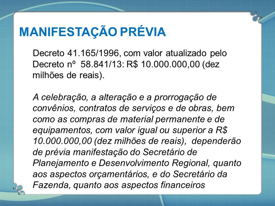 MANIFESTAÇÃO PRÉVIA Decreto 41.165/1996, com valor atualizado pelo Decreto nº 58.841/13: R$ 10.000.000,00 (dez milhões de reais).