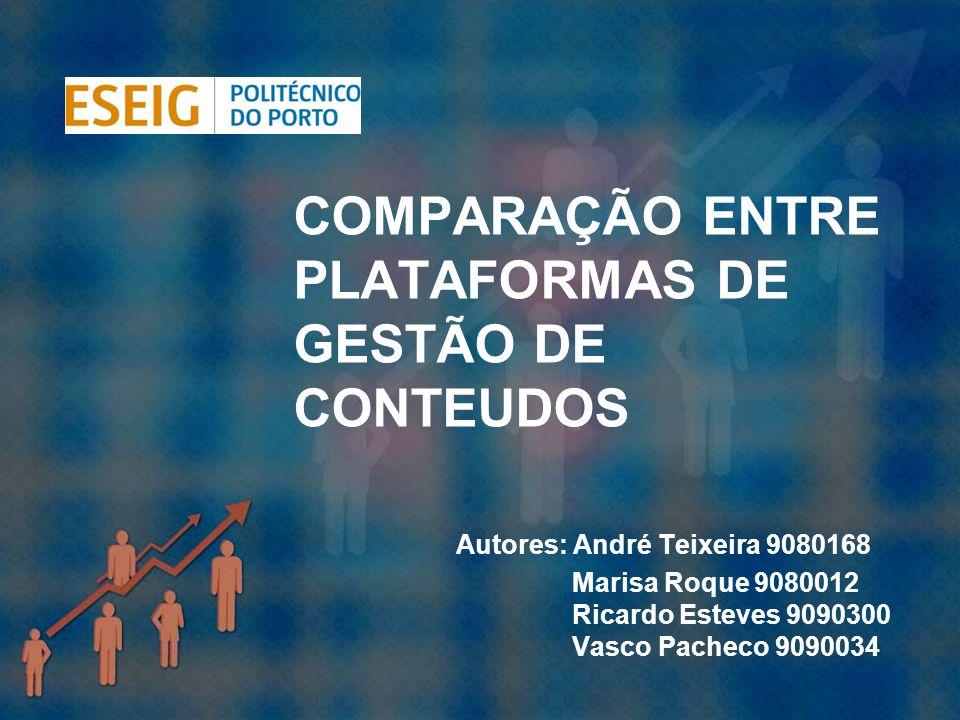 COMPARAÇÃO ENTRE PLATAFORMAS DE GESTÃO DE CONTEUDOS Autores: André Teixeira 9080168 Marisa Roque 9080012 Ricardo Esteves 9090300 Vasco Pacheco 9090034