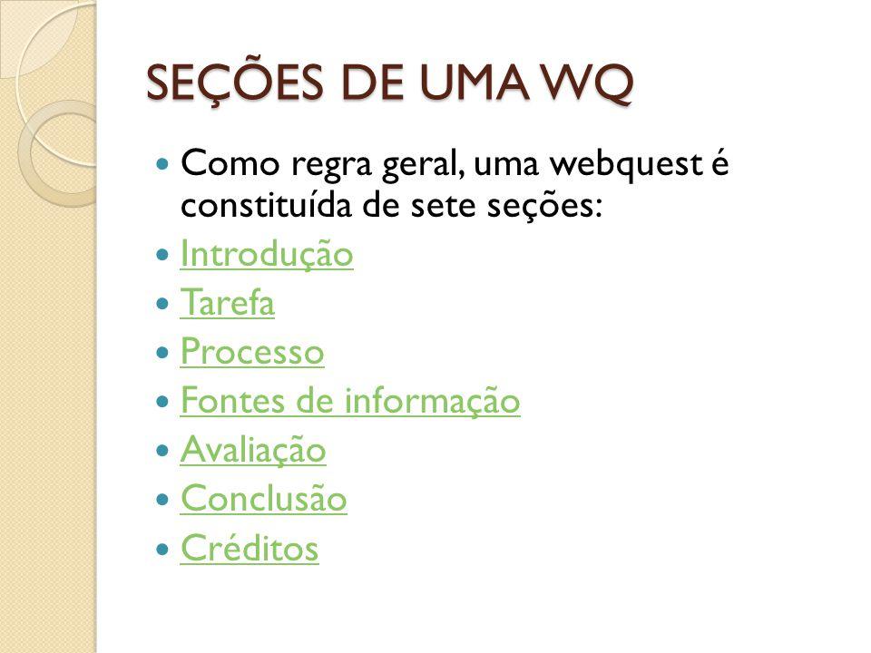 SEÇÕES DE UMA WQ Como regra geral, uma webquest é constituída de sete seções: Introdução. Tarefa.