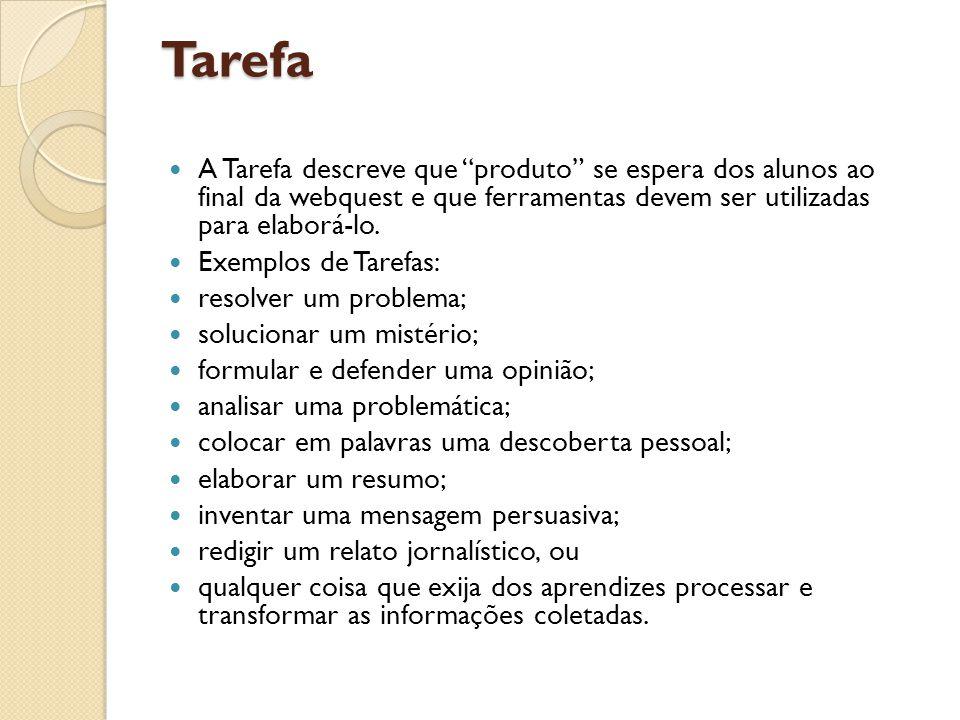Tarefa A Tarefa descreve que produto se espera dos alunos ao final da webquest e que ferramentas devem ser utilizadas para elaborá-lo.
