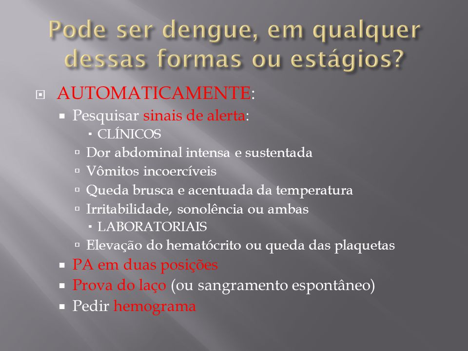 Pode ser dengue, em qualquer dessas formas ou estágios