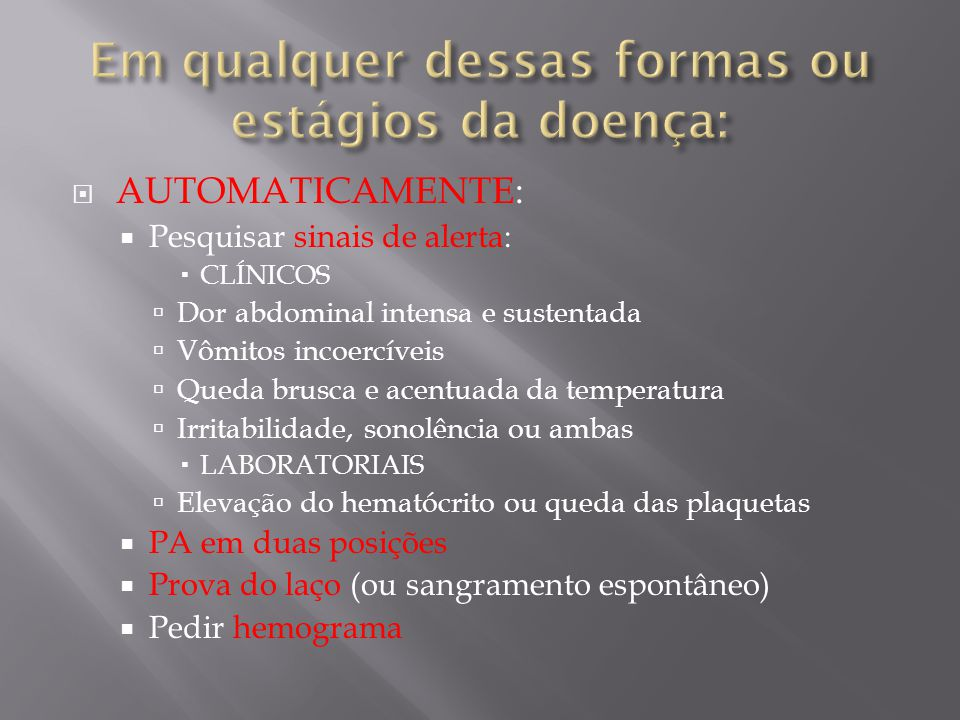 Em qualquer dessas formas ou estágios da doença: