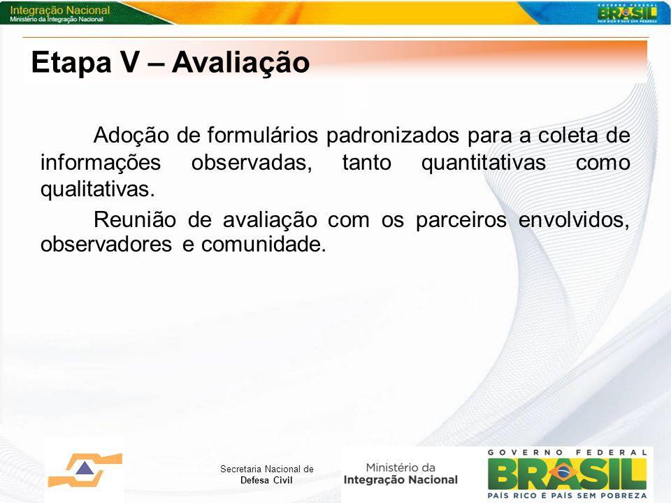 Etapa V – Avaliação Adoção de formulários padronizados para a coleta de informações observadas, tanto quantitativas como qualitativas.