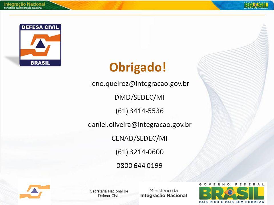 Obrigado! leno.queiroz@integracao.gov.br DMD/SEDEC/MI (61) 3414-5536