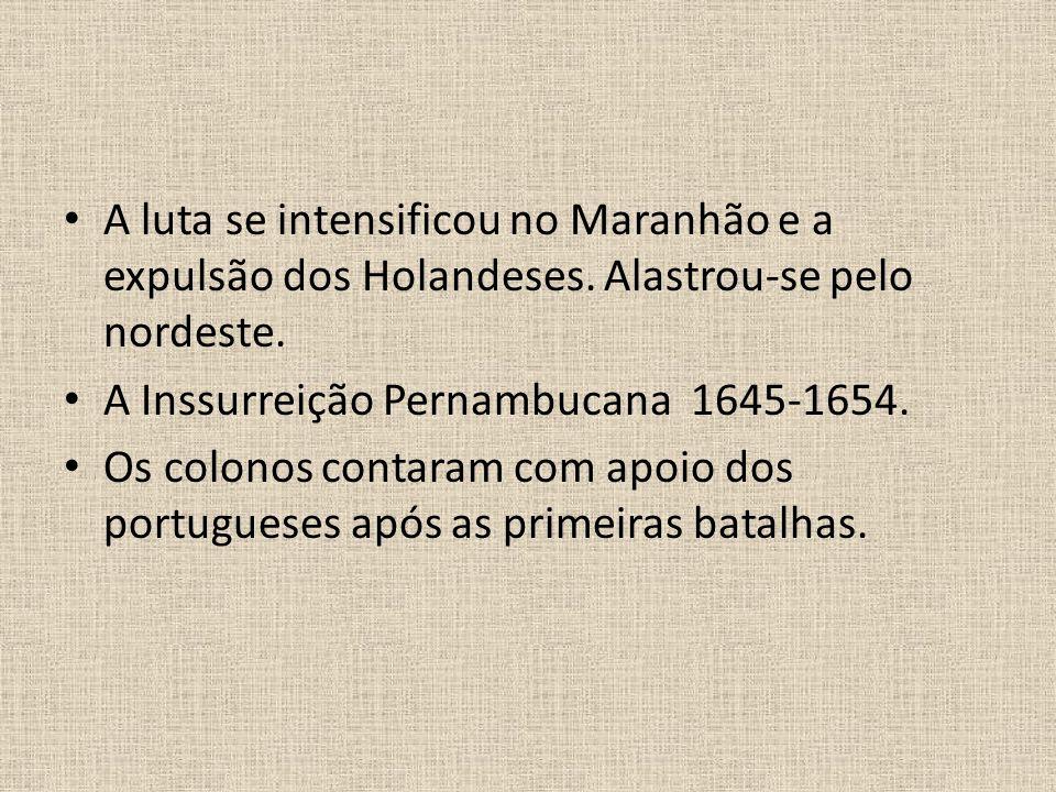 A luta se intensificou no Maranhão e a expulsão dos Holandeses